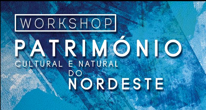 Workshop Património Cultural e Natural do Nordeste
